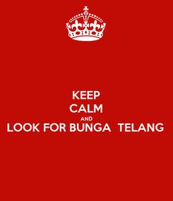 Poster: KEEP CALM AND LOOK FOR BUNGA  TELANG