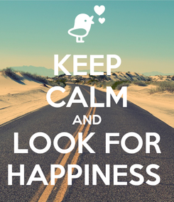 Poster: KEEP CALM AND LOOK FOR HAPPINESS