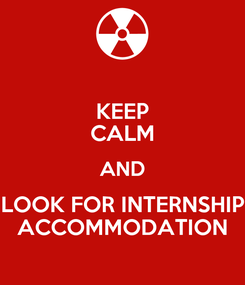 Poster: KEEP CALM AND LOOK FOR INTERNSHIP ACCOMMODATION
