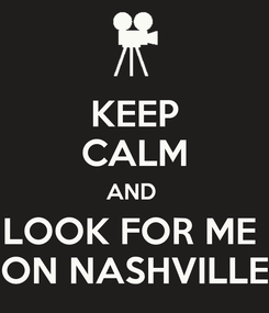 Poster: KEEP CALM AND  LOOK FOR ME  ON NASHVILLE
