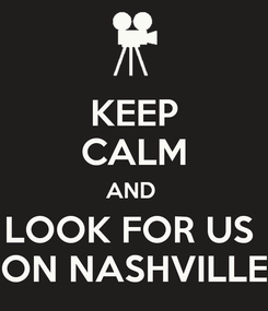 Poster: KEEP CALM AND  LOOK FOR US  ON NASHVILLE