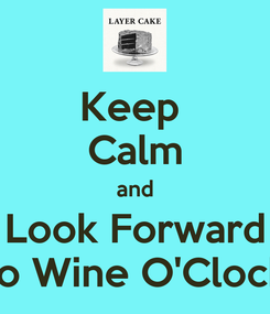 Poster: Keep  Calm and Look Forward to Wine O'Clock