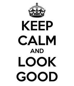 Poster: KEEP CALM AND LOOK GOOD
