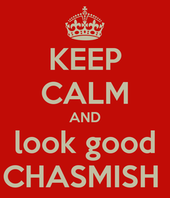 Poster: KEEP CALM AND look good CHASMISH