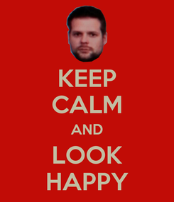 Poster: KEEP CALM AND LOOK HAPPY