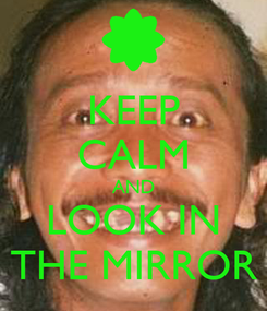 Poster: KEEP CALM AND LOOK IN THE MIRROR
