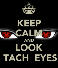 Poster: KEEP CALM AND LOOK İTACHİ EYES