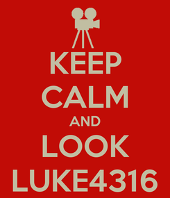 Poster: KEEP CALM AND LOOK LUKE4316