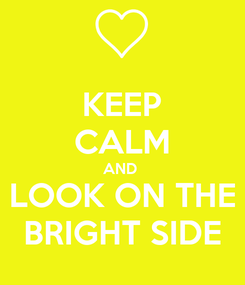 Poster: KEEP CALM AND  LOOK ON THE BRIGHT SIDE