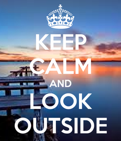 Poster: KEEP CALM AND LOOK OUTSIDE