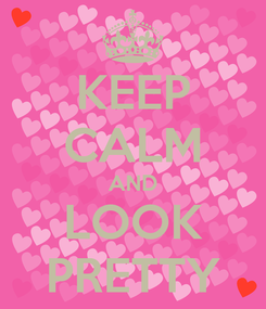 Poster: KEEP CALM AND LOOK PRETTY