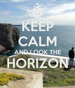 Poster: KEEP CALM AND LOOK THE HORIZON