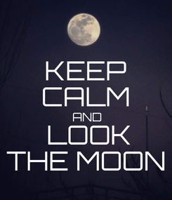 Poster: KEEP CALM  AND  LOOK THE MOON