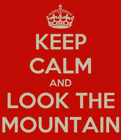 Poster: KEEP CALM AND LOOK THE MOUNTAIN