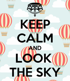 Poster: KEEP CALM AND LOOK  THE SKY
