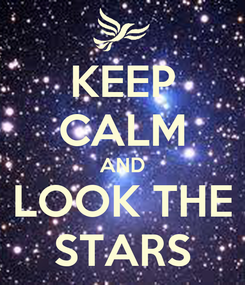 Poster: KEEP CALM AND LOOK THE STARS