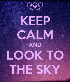 Poster: KEEP CALM AND LOOK TO THE SKY
