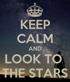 Poster: KEEP CALM AND LOOK TO  THE STARS