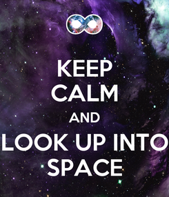 Poster: KEEP CALM AND LOOK UP INTO SPACE