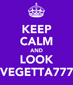Poster: KEEP CALM AND LOOK VEGETTA777