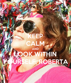 Poster: KEEP CALM AND LOOK WITHIN YOURSELF, ROBERTA