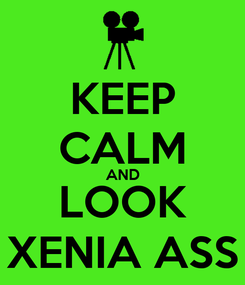 Poster: KEEP CALM AND LOOK XENIA ASS