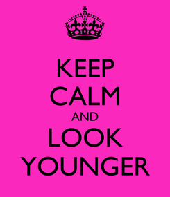 Poster: KEEP CALM AND LOOK YOUNGER