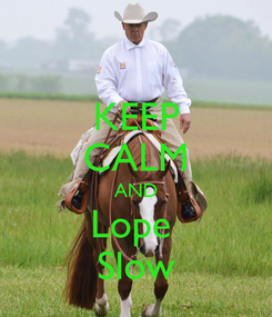 Poster: KEEP CALM AND Lope  Slow