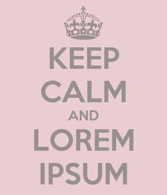 Poster: KEEP CALM AND LOREM IPSUM