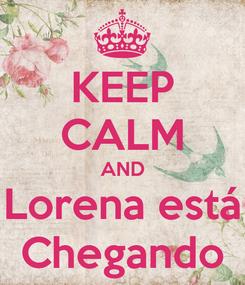 Poster: KEEP CALM AND Lorena está Chegando