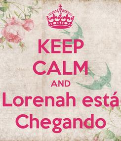 Poster: KEEP CALM AND Lorenah está Chegando