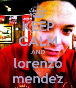 Poster: KEEP CALM AND lorenzo mendez