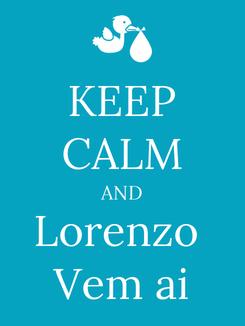 Poster: KEEP CALM AND Lorenzo  Vem ai