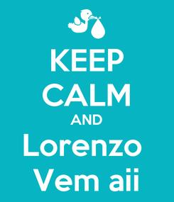 Poster: KEEP CALM AND Lorenzo  Vem aii