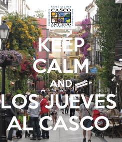 Poster: KEEP CALM AND LOS JUEVES  AL CASCO