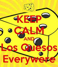 Poster: KEEP CALM AND Los Quesos Everywere