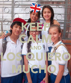 Poster: KEEP CALM AND LOS QUIERO MUCHO♥