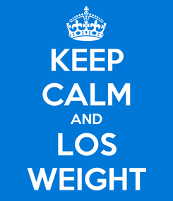 Poster: KEEP CALM AND LOS WEIGHT
