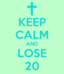Poster: KEEP CALM AND LOSE 20