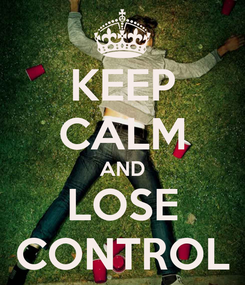 Poster: KEEP CALM AND LOSE CONTROL