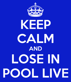 Poster: KEEP CALM AND LOSE IN POOL LIVE