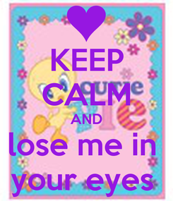 Poster: KEEP CALM AND lose me in  your eyes