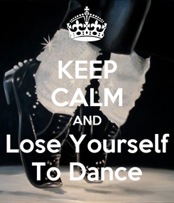 Poster: KEEP CALM AND Lose Yourself To Dance