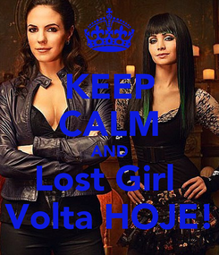 Poster: KEEP CALM AND Lost Girl  Volta HOJE!
