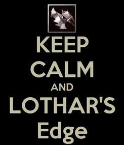 Poster: KEEP CALM AND LOTHAR'S Edge