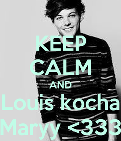 Poster: KEEP CALM AND Louis kocha Maryy <333