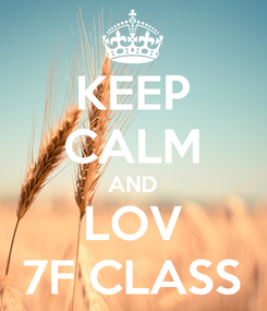Poster: KEEP CALM AND LOV 7F CLASS