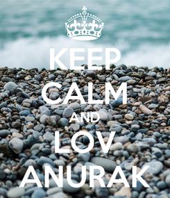 Poster: KEEP CALM AND LOV ANURAK