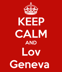 Poster: KEEP CALM AND Lov Geneva