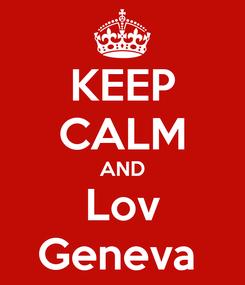 Poster: KEEP CALM AND Lov Geneva